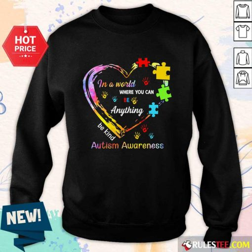 Funny In A World Where You Can Be Anything Be Kind Autism Awareness Sweater