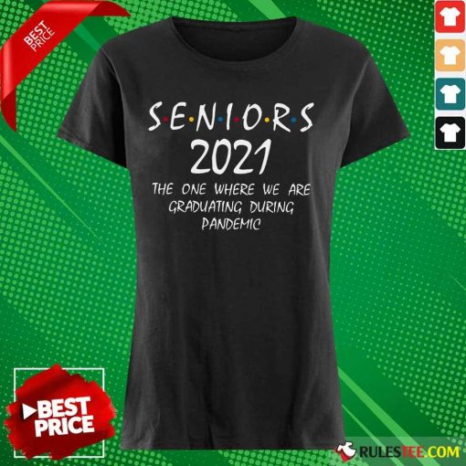 Funny Seniors 2021 The One Where We Are Graduating During Pandemic Ladies Tee