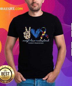 Good Accept Love Understand Autism Awareness Shirt