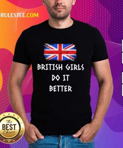 Good British Girls Do It Better Shirt