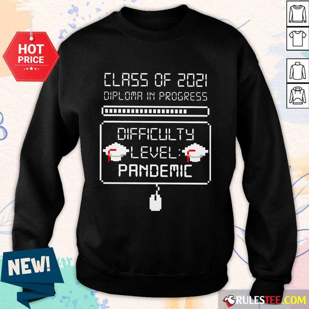 Good Class Of 2021 Diploma In Progress Sweater