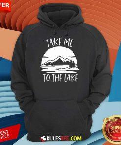 Good Take Me To The Lake Hoodie