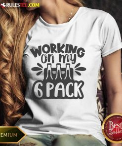 Good Working On My Beer 6 Pack Ladies Tee