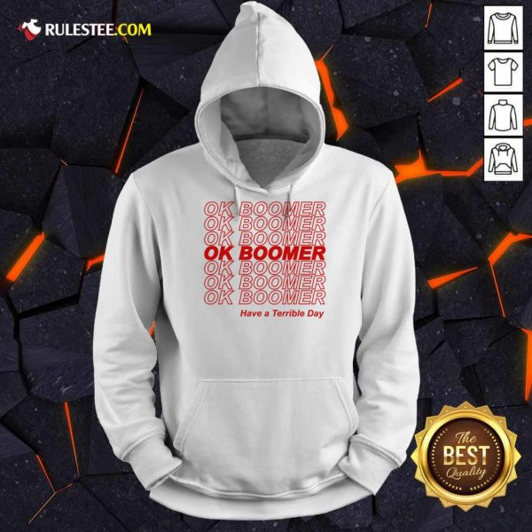 Great Ok Boomer Have A Terrible Day Hoodie