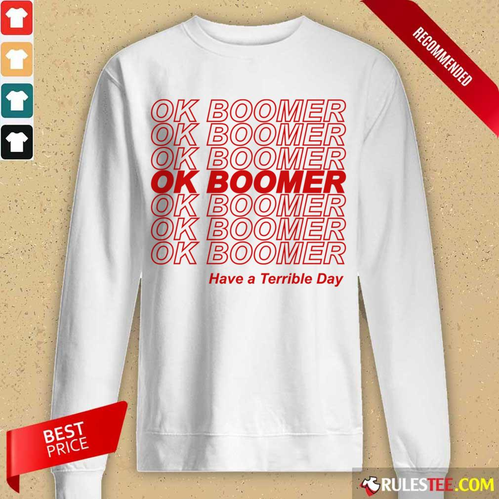 Great Ok Boomer Have A Terrible Day Long-sleeved