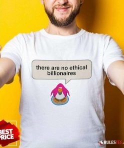 Great There Are No Ethical Billionaires Shirt