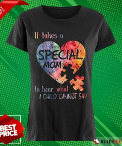 Happy It Takes A Special Mom To Hear What A Child Can Not Say Autism Ladies Tee