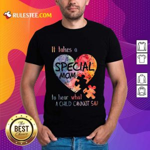 Happy It Takes A Special Mom To Hear What A Child Can Not Say Autism Shirt