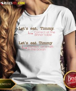 Happy Let Us Eat Timmy Correct At The Dinner Ladies Tee
