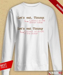Happy Let Us Eat Timmy Correct At The Dinner Long-Sleeved