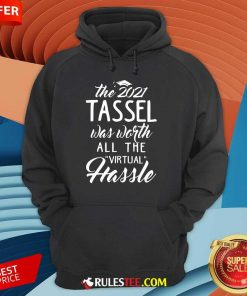 Happy The 2021 Tassel Was Worth All The Virtual Hassle Hoodie