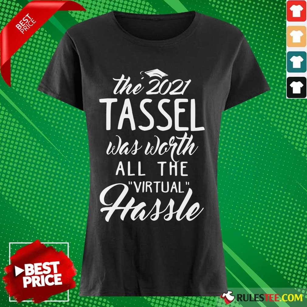 Happy The 2021 Tassel Was Worth All The Virtual Hassle Ladies Tee