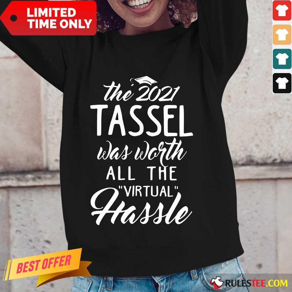 Happy The 2021 Tassel Was Worth All The Virtual Hassle Long-Sleeved