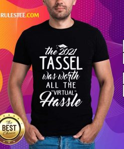 Happy The 2021 Tassel Was Worth All The Virtual Hassle Shirt