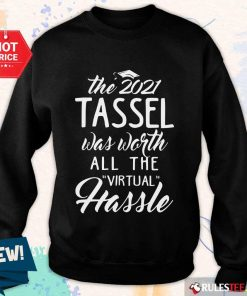 Happy The 2021 Tassel Was Worth All The Virtual Hassle Sweater