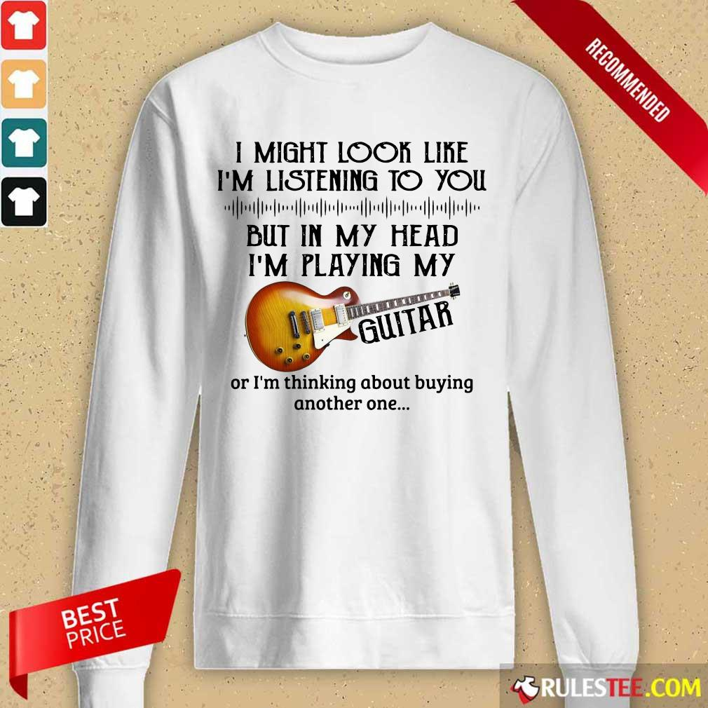 Hot I Might Look Like I Am Listening To You But In My Head I Am Playing My Guitar Long-Sleeved