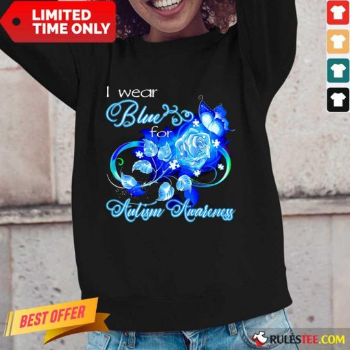 Hot I Wear Blue Rose And Butterfly For Autism Awareness Long-Sleeved