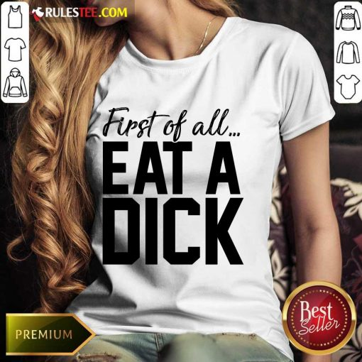 Nice First Of All Eat A Dick Ladies Tee