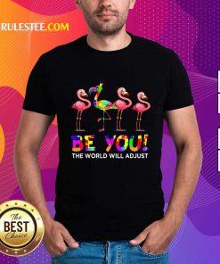 Nice Flamingo Be You The World Will Adjust Autism Shirt