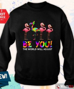 Nice Flamingo Be You The World Will Adjust Autism Sweater