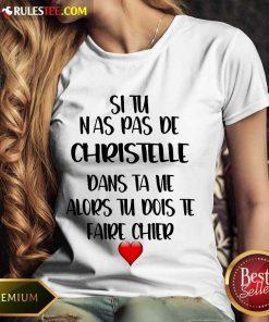 Nice Si Tu N As Pas De Christelle Dans Ta Vie Alors Tu Dois Te Faire Chier Ladies Tee