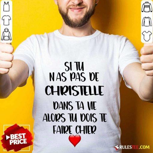 Nice Si Tu N As Pas De Christelle Dans Ta Vie Alors Tu Dois Te Faire Chier Shirt