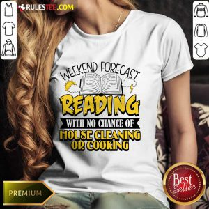 Nice Weekend Forecast Reading With No Chance Of House Cleaning Or Cooking Ladies Tee