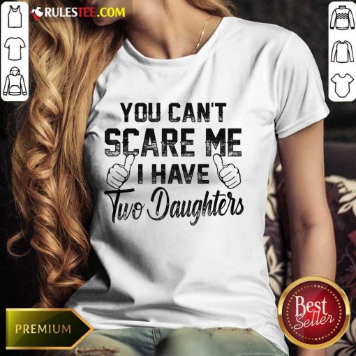 Nice You Can Not Scare Me I Have Two Daughters Ladies Tee