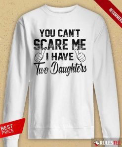 Nice You Can Not Scare Me I Have Two Daughters Long-Sleeved