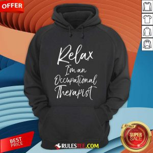 Relax Im An Occupational Therapist Hoodie - Design By Rulestee.com