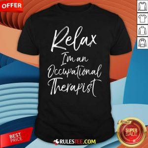 Relax Im An Occupational Therapist Shirt - Design By Rulestee.com
