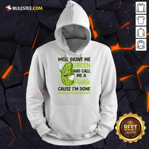 Overjoyed Paint Me Green Pickle Bitches Hoodie