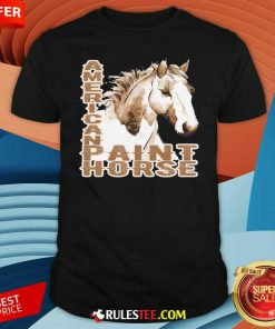 Paint Horse American Shirt - Design By Rulestee.com