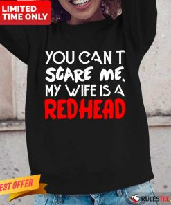 Positive You Scare Me Wife Is A Redhead Long-sleeved