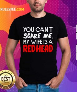 Positive You Scare Me Wife Is A Redhead Shirt