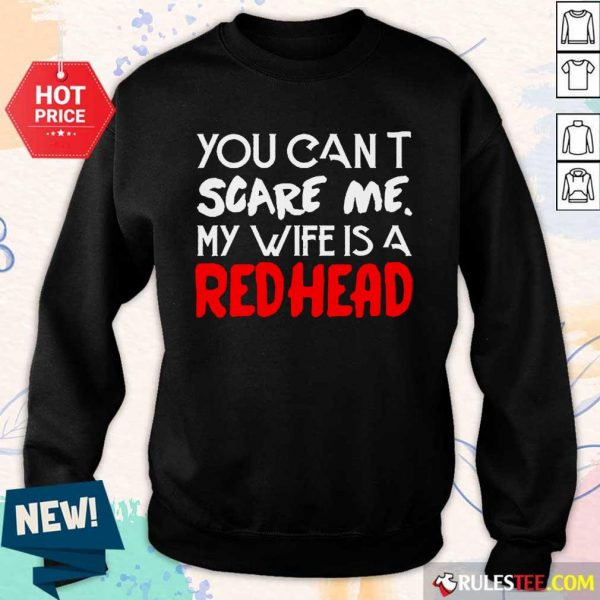 Positive You Scare Me Wife Is A Redhead Sweater