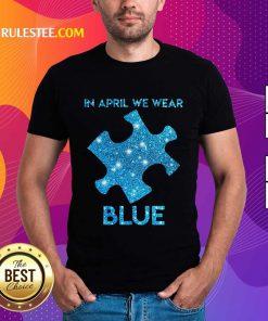 Premium In April We Wear Blue Autism Awareness Shirt