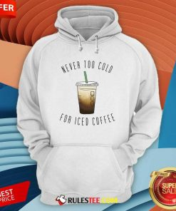 Never Too Cold For Iced Coffee Hoodie - Design By Rulestee.com