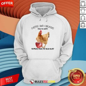 Coffee And Chickens Make Me Happy Humans Make My Head Hurt Hoodie - Design By Rulestee.com