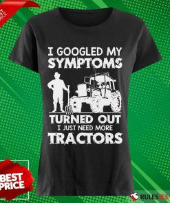 Relaxed I Googled My Symptoms Tractors Ladies Tee
