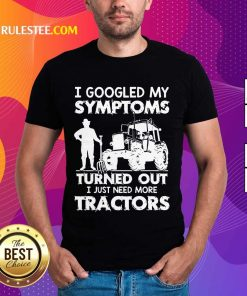 Relaxed I Googled My Symptoms Tractors Shirt
