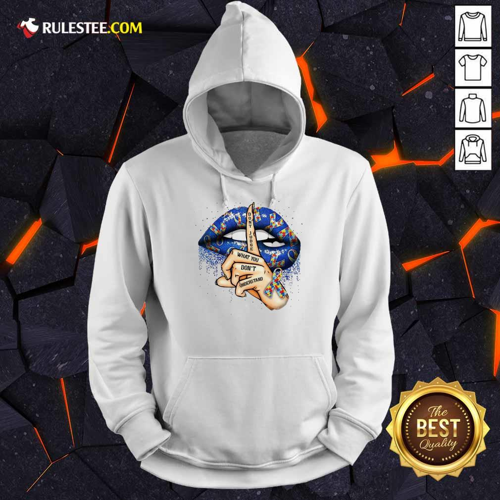 Top Lips Autism Do Not Judge What You Do Not Understand Hoodie