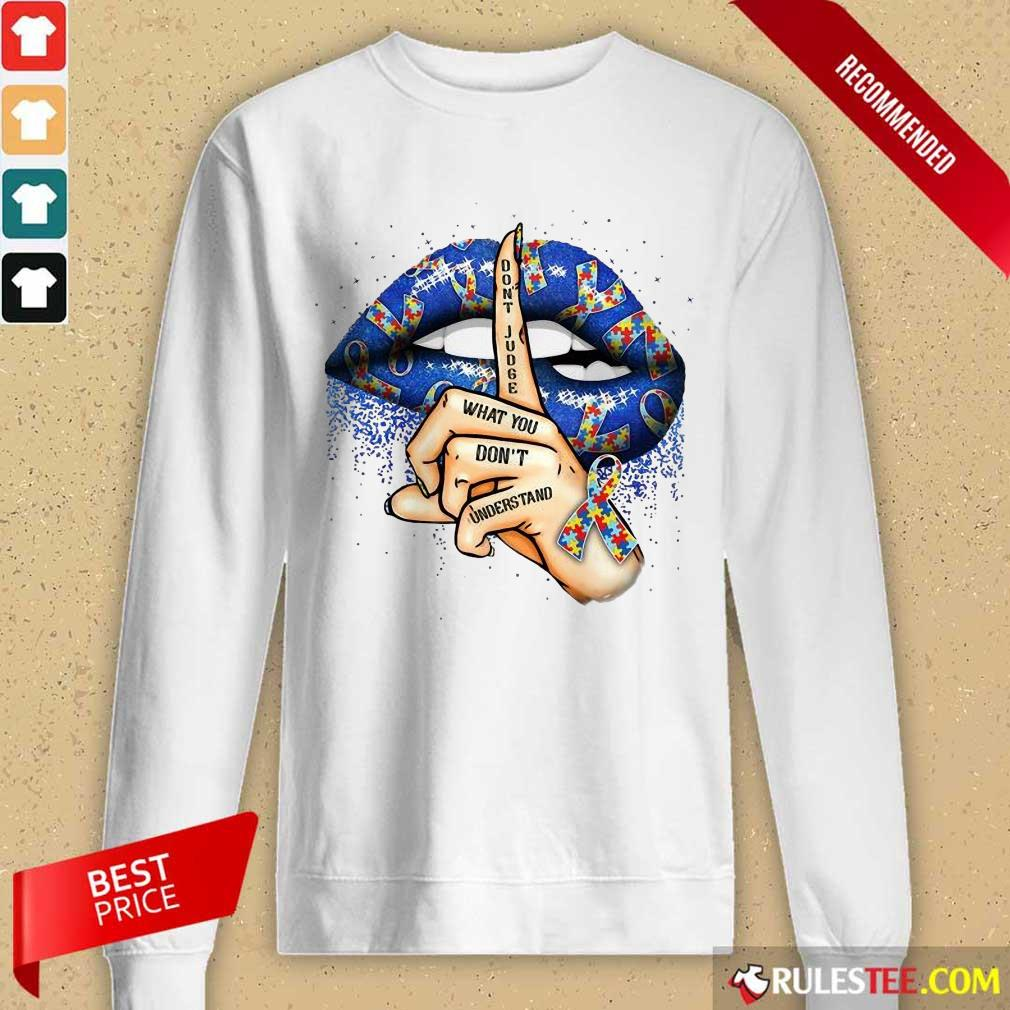 Top Lips Autism Do Not Judge What You Do Not Understand Long-Sleeved