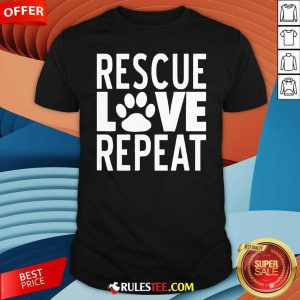 Rescue Love Repeat Shirt - Design By Rulestee.com