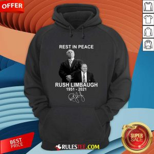 Rest In Peace Rush Limbaugh 1951 2021 Signature Hoodie - Design By Rulestee.com