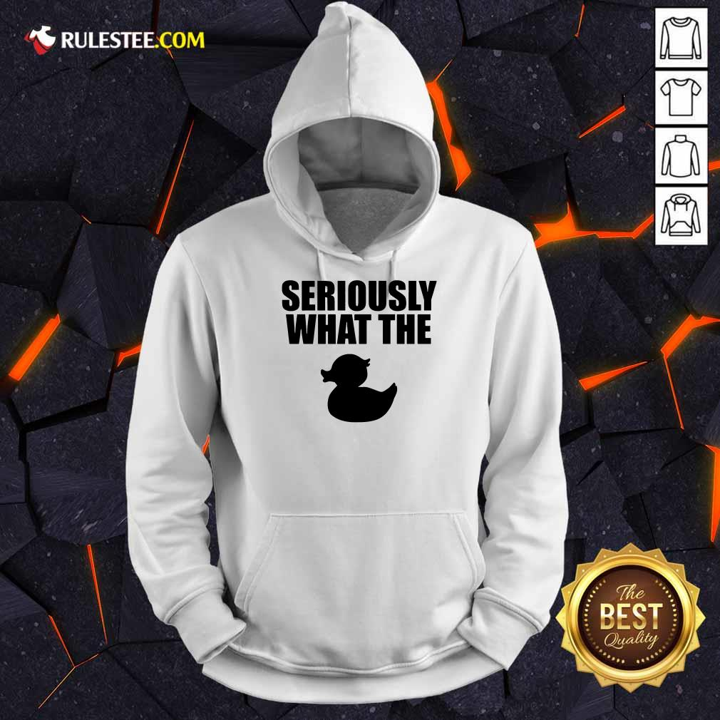 Awesome Seriously What The Duck Hoodie