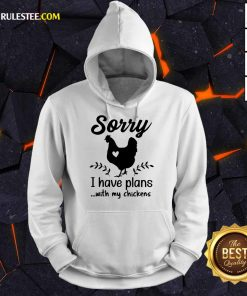Awesome Sorry I Have Plans With My Chickens Hoodie