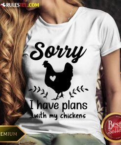 Awesome Sorry I Have Plans With My Chickens Ladies Tee