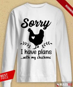 Awesome Sorry I Have Plans With My Chickens Long-Sleeved