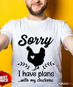 Awesome Sorry I Have Plans With My Chickens Shirt